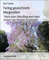 """Farbig gezeichnete Marginalien: Nach einer Seite fliegt mein Herz hinaus"""" von Felicitas Frischmuth"""
