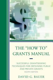 "The ""How To"" Grants Manual: Successful Grantseeking Techniques for Obtaining Public and Private Grants, Edition 8"
