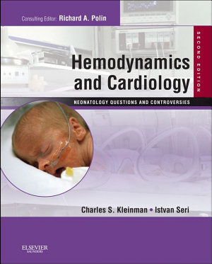 Hemodynamics and Cardiology  Neonatology Questions and Controversies E Book PDF