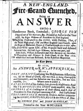 A New-England-Fire-Brand quenched, being an answer unto a slanderous book, entituled; G. F. digged out of his burrows,&c. Printed at Boston in ... 1676 by R. Williams ... of a dispute upon XIV. of his proposals ... betwixt him, the said R. Williams, on the one part, and J. Stubs, W. Edmundson and J. B. on the other ... in 1672 ... In two parts. As also, an answer to R. W.'s appendix, etc. Also the letters of W. Coddington ..., and R. Scot ... concerning R. W. And lastly, some testimonies of antient and modern authors concerning the Light ... By G. F. and J. B. Few MS. notes