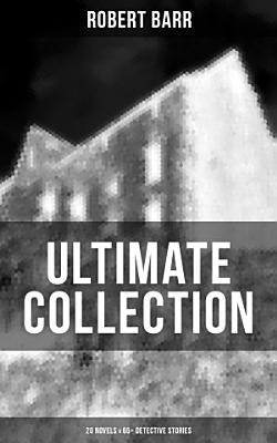 ROBERT BARR Ultimate Collection  20 Novels   65  Detective Stories