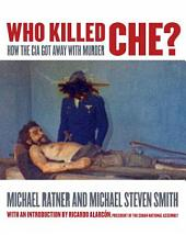Who Killed Che?: How the CIA Got Away with Murder