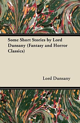 Some Short Stories by Lord Dunsany  Fantasy and Horror Classics  PDF