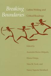 Breaking Boundaries: Latina Writing and Critical Readings