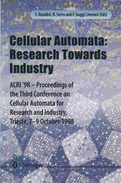 Cellular Automata: Research Towards Industry: ACRI'98 — Proceedings of the Third Conference on Cellular Automata for Research and Industry, Trieste, 7–9 October 1998