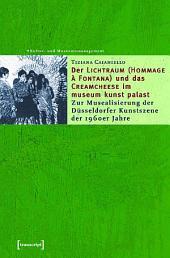 Der »Lichtraum (Hommage à Fontana)« und das »Creamcheese« im museum kunst palast: Zur Musealisierung der Düsseldorfer Kunstszene der 1960er Jahre