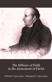 The efficacy of faith in the atonement of Christ, exemplified in a memoir of mr. William Carvosso, written by himself, ed. by his son