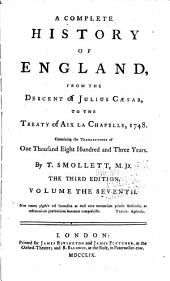 A Complete History of England: From the Descent of Julius Caesar, to the Treaty of Aix la Chapelle, 1748. Containing the Transactions of One Thousand Eight Hundred and Three Years, Volume 7