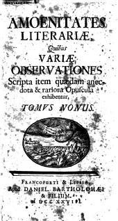 Amoenitates literariae, quibus variae observationes, scripta item quaedam anecdota et rariora opuscula exhibentur: 9, Volume 8