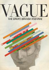 Vague: The Great British Mistake: Post Punk Fanzines: 1979-84