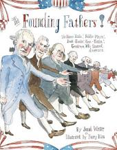 The Founding Fathers!: Those Horse-Ridin', Fiddle-Playin', Book-Readin', Gun-Totin' Gentlemen Who Started America (with audio recording)