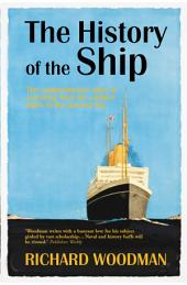The History of the Ship: The Comprehensive story of seafaring from the earliest times to the present day