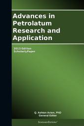Advances in Petrolatum Research and Application: 2013 Edition: ScholarlyPaper