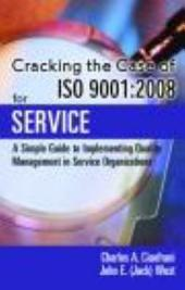 Cracking the Case of ISO 9001:2008 for Service: A Simple Guide to Implementing Quality Management in Service Organizations