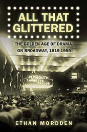 All That Glittered: The Golden Age of Drama on Broadway, 1919-1959