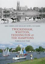 Twickenham, Whitton, Teddington And The Hamptons Through Time
