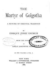 The Martyr of Golgotha: A Picture of Oriental Tradition, Volume 1