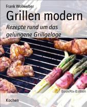 Grillen modern: Rezepte rund um das gelungene Grillgelage