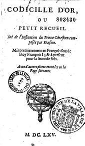 Codicille d'or, ou, Petit recueil tiré de l'Institution du prince chrestien