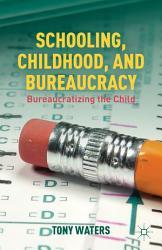 Schooling  Childhood  and Bureaucracy PDF