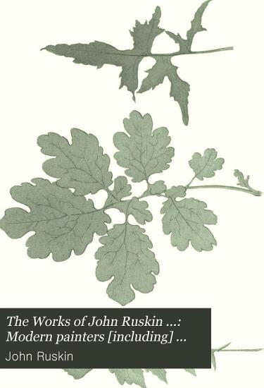 The Works of John Ruskin      Modern painters  including  General index  Bibliography  and notes  v 32  1888 PDF