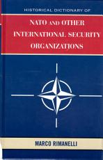 Historical Dictionary of NATO and Other International Security Organizations PDF