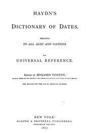Haydn's Dictionary of Dates: Relating to All Ages and Nations