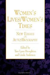 Women's Lives/Women's Times: New Essays on Auto/Biography