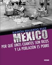 México. Por qué unos cuantos son ricos y la población es pobre