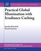 Practical Global Illumination with Irradiance Caching