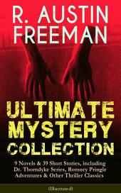 R. AUSTIN FREEMAN - Ultimate Mystery Collection: 9 Novels & 39 Short Stories, including Dr. Thorndyke Series, Romney Pringle Adventures & Other Thriller Classics (Illustrated): The Red Thumb Mark, The Eye of Osiris, The Mystery of 31 New Inn, A Silent Witness, Helen Vardon's Confession, The Golden Pool, The Uttermost Farthing, The Great Portrait Mystery and many more
