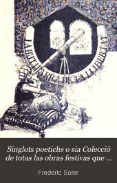 Singlots poetichs o sia Colecció de totas las obras festivas que en vers y en catalá del que ara's parla ha escrit Serafi Pitarra