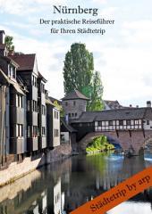 Nürnberg - Der praktische Reiseführer für Ihren Städtetrip: Ausgabe 2