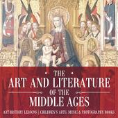 The Art and Literature of the Middle Ages - Art History Lessons | Children's Arts, Music & Photography Books