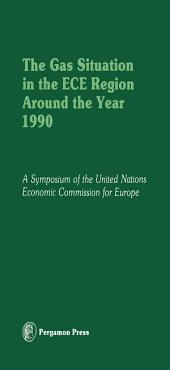 The Gas Situation in the ECE Region Around the Year 1990: Proceedings of an International Symposium of the Committee on Gas of the Economic Commission for Europe, Held in Evian, France, at the Invitation of the Government of France, 2-5 October 1978