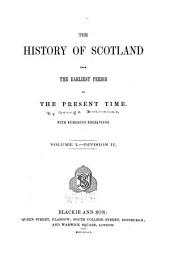 The History of Scotland from the Earliest Period to the Present Time: Volume 1, Issue 2