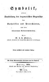 Symbolik, oder, Darstellung der dogmatischen Gegensätze der Katholiken und Protestanten, nach ihren öffentlichen Bekenntnisschriften