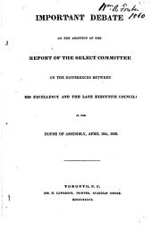 Important Debate on the Adoption of the Report of the Select Committee on the Differences Between His Excellency and the Late Executive Council: In the House of Assembly, April 18th, 1836