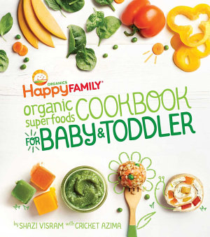 The Happy Family Organic Superfoods Cookbook For Baby & Toddler
