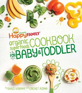 The Happy Family Organic Superfoods Cookbook For Baby   Toddler Book