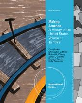 Making America: A History of the United States, Volume 1: To 1877, Brief: Edition 6