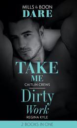 Take Me / Dirty Work: Take Me / Dirty Work (Mills & Boon Dare)