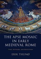The Apse Mosaic in Early Medieval Rome PDF