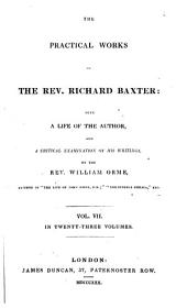 The Practical Works of Richard Baxter: with a Life of the Author and a Critical Examination of His Writings by William Orme: Volume 7