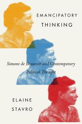 Emancipatory Thinking: Simone de Beauvoir and Contemporary Political Thought