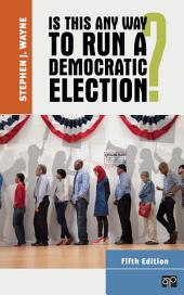 Is This Any Way to Run a Democratic Election?: Edition 5