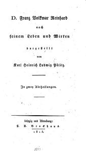 D. F. V. Reinhard nach seinem Leben und Wirken dargestellt. In zwey Abtheilungen