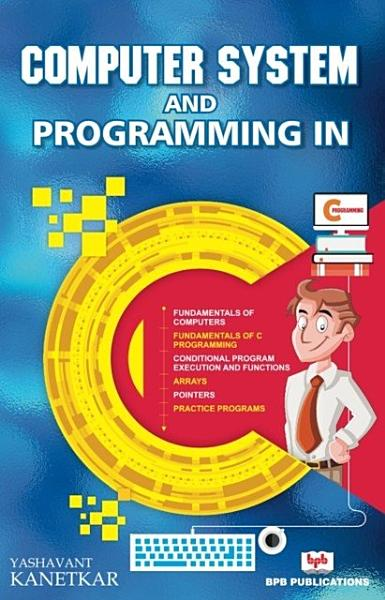 Download COMPUTER SYSTEM AND PROGRAMMING IN C Book