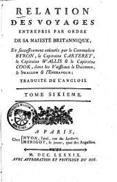 Relation Des Voyages Entrepris Par Ordre De Sa Majesté Britannique, Et successivement exécutés par le Commodore Byron, le Capitaine Carteret, le Capitaine Wallis & le Capitaine Cook, dans les Vaisseaux le Dauphin, le Swallow & l'Endeavour: Volume6