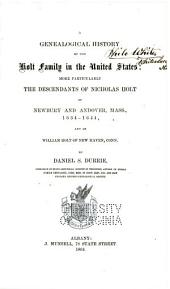 A Genealogical History of the Holt Family in the United States: More Particularly the Descendants of Nicholas Holt of Newbury and Andover, Mass., 1634-1644, and of William Holt of New Haven, Conn